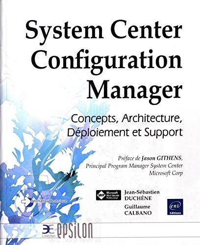 System Center Configuration Manager - Concepts, Architecture, Déploiement et Support par Jean-Sébastien DUCHÊNE Guillaume CALBANO