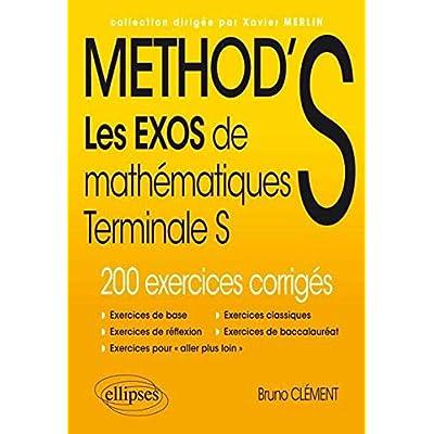 METHOD'S Les Exos de Mathématiques Terminale S 200 Exercices Corrigés