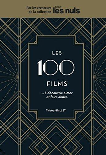 Les 100 films à découvrir, aimer et faire aimer Pour les Nuls par Thierry GRILLET