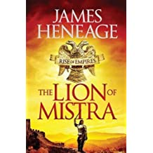 The Lion of Mistra (The Rise of Empires) by James Heneage (2015-07-02)