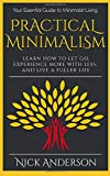 Practical Minimalism: Learn How To Let Go, Experience More With Less, and Live A Full...