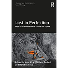 Lost in Perfection: Impacts of Optimisation on Culture and Psyche (Classical and Contemporary Social Theory)
