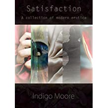 Satisfaction: An anthology of erotic short stories by Indigo Moore