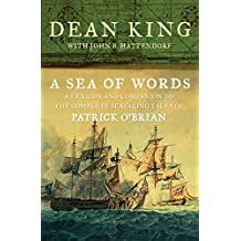 A Sea of Words: A Lexicon and Companion to the Complete Seafaring Tales of Patrick O'Brian (English Edition)