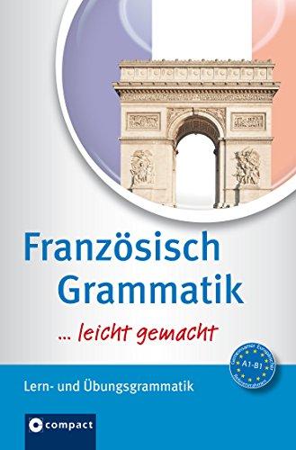 Französisch Grammatik: Lern- & Übungsgrammatik A1-B1 (Leicht gemacht)