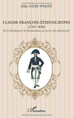 Claude-François-Étienne Dupin (1767-1828): De la Révolution à la restauration, au service des administrés