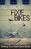 All About Fixie Bikes: Things To Know Before Getting