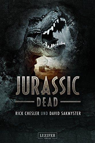 Jurassic Dead: Horror-Thriller von [Chesler, Rick, Sakmyster, David]