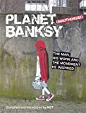 Planet Banksy: The man, his work and the movement he inspired