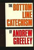 The Bottom Line Catechism for Contemporary Catholics