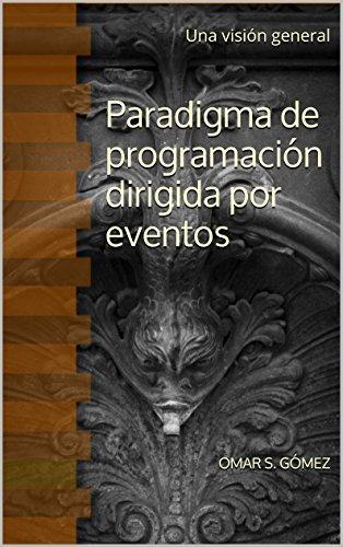 Paradigma de programación dirigida por eventos: Una visión general por Omar S. Gómez