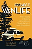Project VanLife: An Epic Journey of Discovery and Perseverance Through the Eyes of Young Entrepreneurs 1st edition by DeRuise, Trevor C, Davies, Sierra A (2014) Paperback
