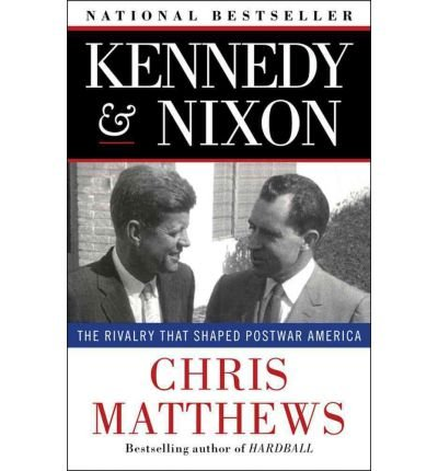 kennedy-nixon-the-rivalry-that-shaped-postwar-america-by-matthews-christopher-paperback