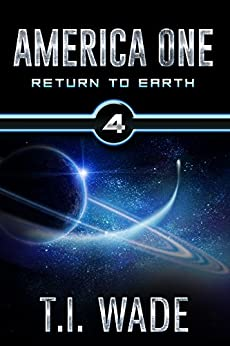 AMERICA ONE - Return To Earth (Book 4) by [WADE, T I]