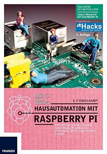 Hausautomation mit Raspberry Pi - 3. Auflage: Alarmanlage, Lampen, Heizung, Smart Home, W-LAN & Co: 25 Projekte, die Ihr Leben leichter machen (Home-automation-buch)