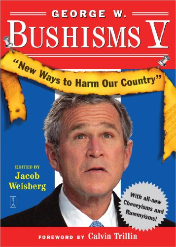 George W. Bushisms V: New Ways to Harm Our Country (English Edition) (George W Bushisms)