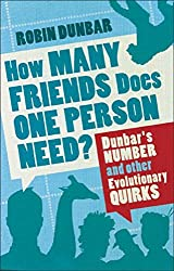 How Many Friends Does One Person Need? Dunbar's Number and Other Evolutionary Quirks by Robin Dunbar (2010-01-01)