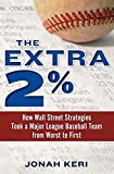 The Extra 2%: How Wall Street Strategies Took a Major League Baseball Team from Worst to FirstFirst