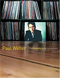 The Complete Guide to the Music of Paul Weller and the