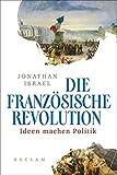 Die Französische Revolution. Ideen machen Politik