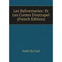 Les Baliverneries: Et Les Contes D'eutrapel (French Edition)