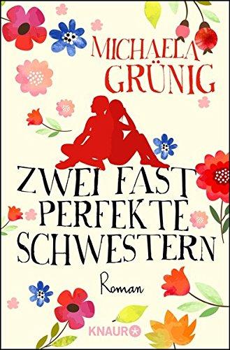 Buchseite und Rezensionen zu 'Zwei fast perfekte Schwestern: Roman' von Michaela Grünig