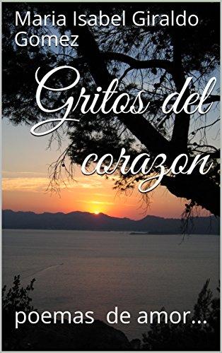 Gritos del corazon: poemas de amor... par Maria Isabel Giraldo Gomez
