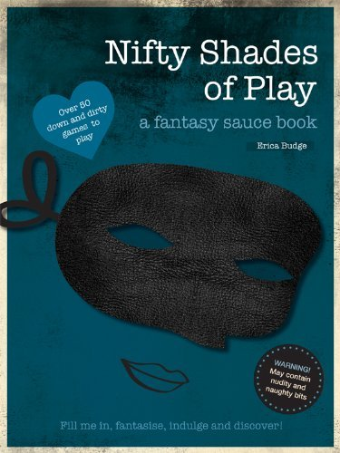 Nifty Shades of Play: A Fantasy Sauce Book (Doodles) by Erica Budge (2012-11-26)