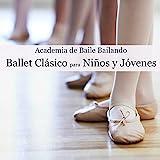 Ballet Clásico para Niños y Jóvenes - Música de Piano para Clases de Ballet con Niños y Jóvenes Bailarines