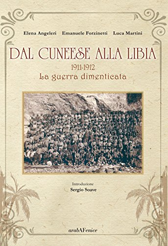 Dal cuneese alla Libia. 1911-1912. La guerra dimenticata di Elena Angeleri