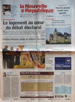 NOUVELLE REPUBLIQUE (LA) [No 18899] du 02/01/2007 - CALENDRIER 2007 - TOUS LES GRANDS RENDEZ-VOUS SPORTIFS - JOURNAL DES SPORTS - V+ÑUX PRESIDENTIELS - LE LOGEMENT AU C+ÑUR DU DEBAT ELECTORAL - SADDAM HUSSEIN PERDU ET ENTERRE A LA HATE - EDITORIAL PAR HERVE CANNET - MACHINE ELECTORALE - LA CELLE-GUENAND - UN INCENDIE RAVAGE LA TOITURE DU CHATEAU - INDRE-ET-LOIRE - CALENDRIER COQUIN LES ETUDIANTS EN MEDECINE S'EFFEUILLENT - TOURS - SAINT-SYLVESTRE PAS DE REVEILLON AUX URGENCES - CANDIDE V+ÑUX A