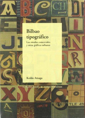 Bilbao tipografico - rotulos comerciales y otras graficas urbanas (Bizkaiko Gaiak Temas Vizcai)