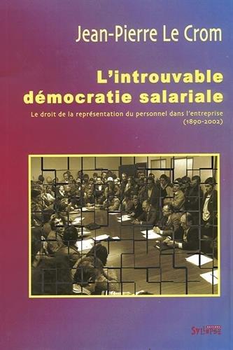 L'introuvable démocratie salariale : Le droit de la représentation du personnel dans l'entreprise (1890-2002) par Jean-Pierre Le Crom
