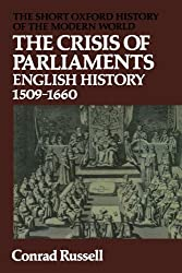 The Crisis Of Parliaments: English History, 1509-1660 (Short Oxford History of the Modern World)