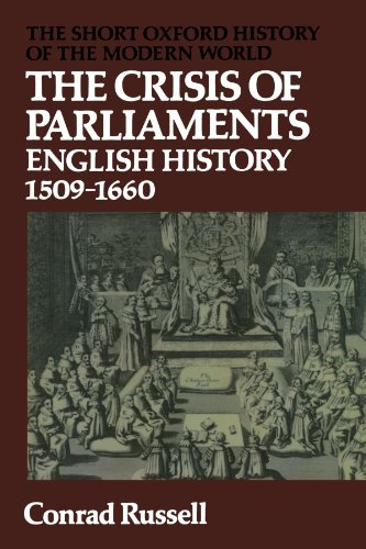The Crisis of Parliaments: English History 1509-1660 (Short Oxford History of the Modern World)