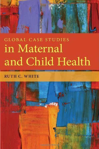 Global Case Studies In Maternal And Child Health 1st Edition by White, Ruth C. (2012) Paperback