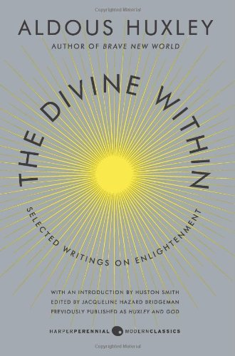 The Divine Within: Selected Writings on Enlightenment (P.S.): Written by Aldous Huxley, 2013 Edition, Publisher: Harper Perennial [Paperback]