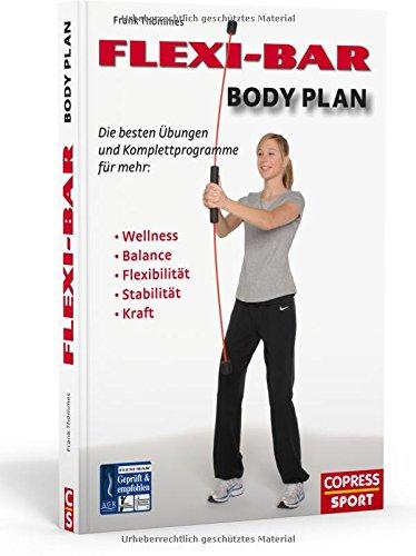 FLEXI-BAR Body Plan - Die besten Übungen und Komplettprogramme für mehr Balance, Flexibilität, Stabilität, Kraft, Ausdauer