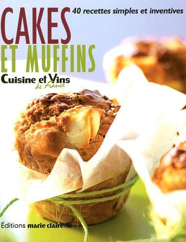 Cakes et muffins : 40 recettes simples et inventives