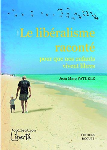 Le libéralisme raconté: Pour que nos enfants vivent libres