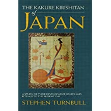 The Kakure Kirishitan of Japan: A Study of Their Development, Beliefs and Rituals to the Present Day (Japan Library) by Stephen Turnbull (1998-01-19)