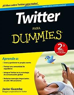 Twitter para Dummies - 2ª ed.: 2ª Edición actualizada de [Guembe, Javier]