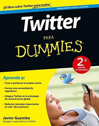 Twitter para Dummies - 2ª ed.: 2ª Edición actualizada por Javier Guembe
