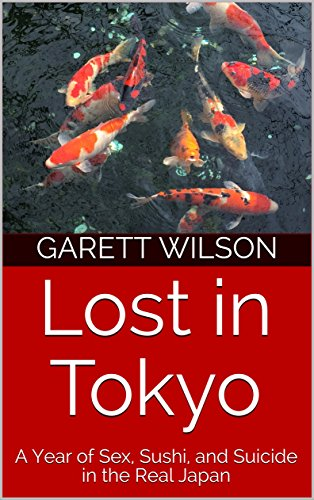 Lost in Tokyo: A Year of Sex, Sushi, and Suicide in the Real Japan (English Edition) por Garett Wilson