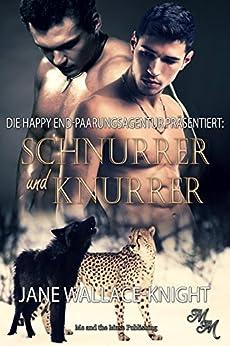 Schnurrer und Knurrer (Die Happy End-Paarungsagentur präsentiert 4)