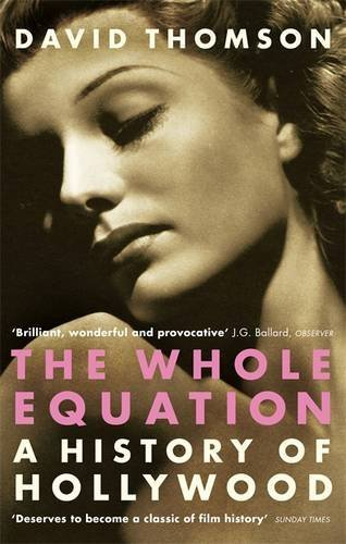 The Whole Equation: a History of Hollywood by David Thomson (2006-08-01)