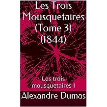 Les Trois Mousquetaires (Tome 3) (1844): Les trois mousquetaires I (French Edition)