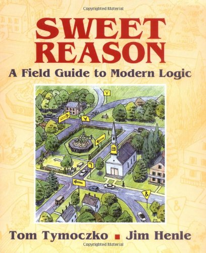 Sweet Reason. : A Field Guide to Modern Logic par Tom Tymoczco