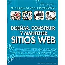 Diseñar, construir y mantener sitios web (Designing, Building, and Maintaining Websites) (Cultura Digital Y De La Información/ Digital and Information Literacy)