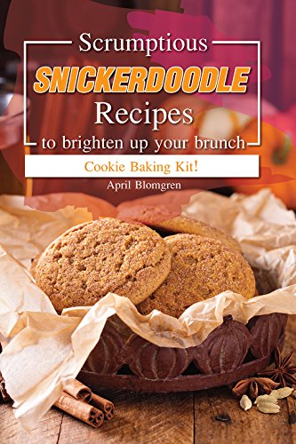 Scrumptious Snickerdoodle Recipes to Brighten Up Your